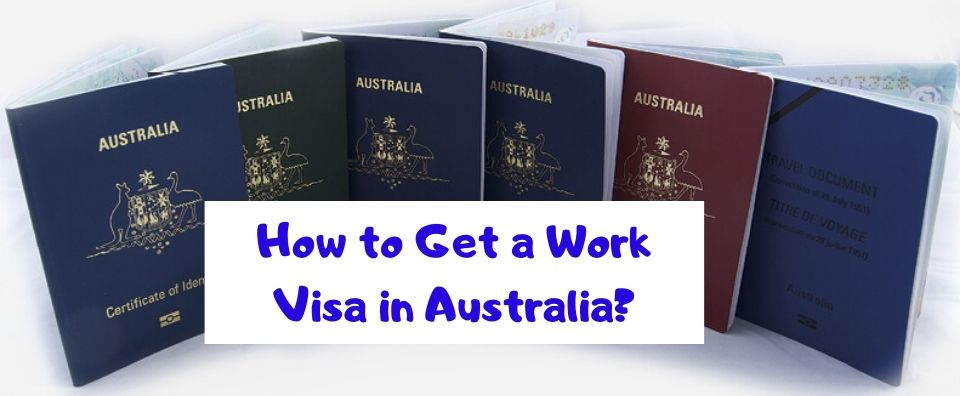 How to Get a Work Visa in Australia?
