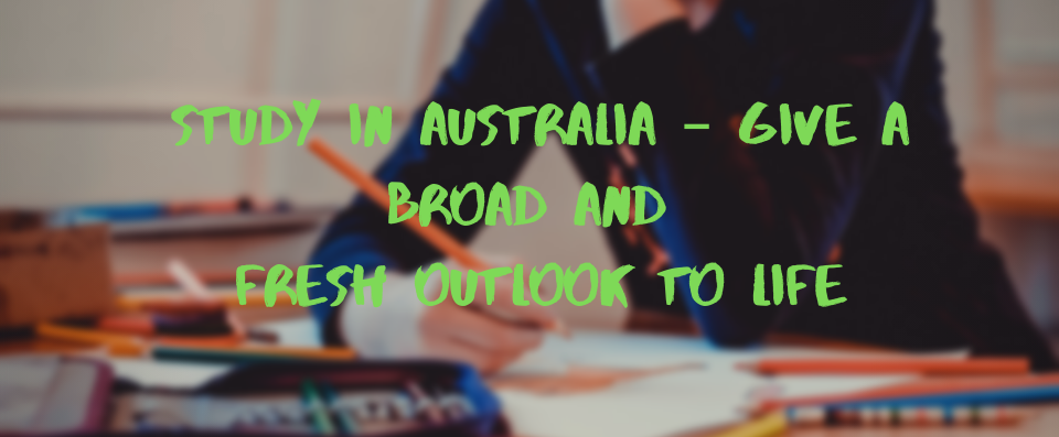study-in-australia– give-a-broad-and-fresh-outlook-to-life